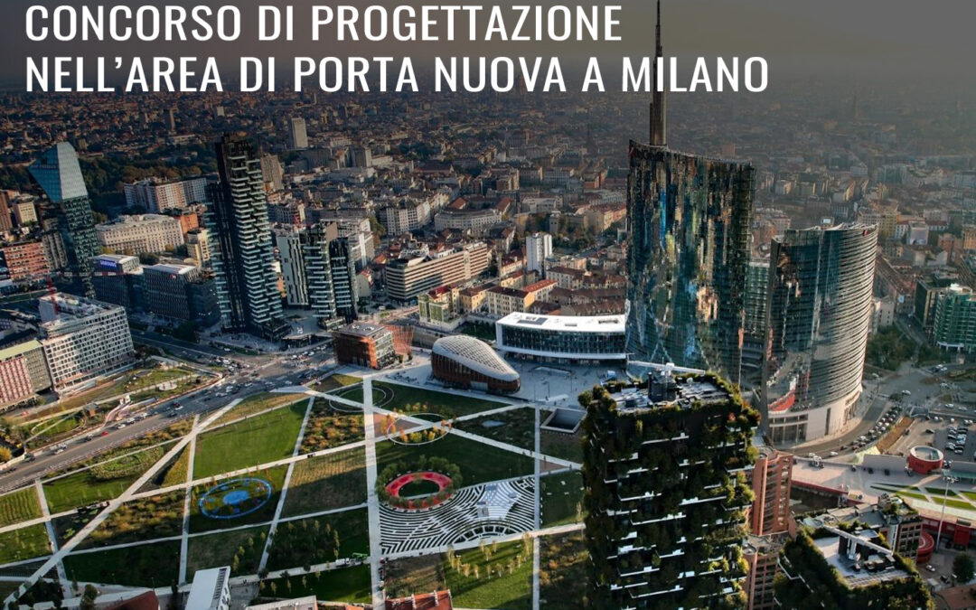 CONCORSO DI PROGETTAZIONE NELL'AREA DI PORTA NUOVA A MILANO
